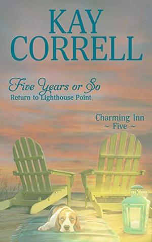 Five Years or So: Return to Lighthouse Point by Kay Correll