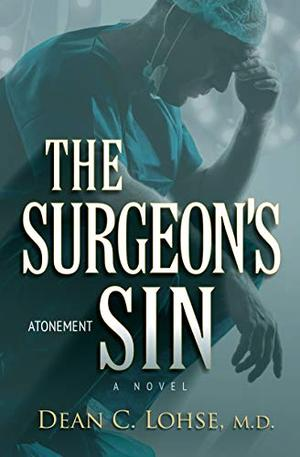 The Surgeon's Sin: Atonement by Dean C Lohse