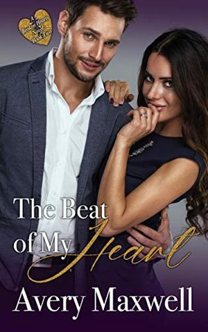The Beat of My Heart: A Billionaire-Secret Baby-Second Chance Romance by Avery Maxwell