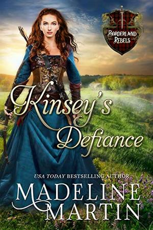 Kinsey's Defiance: A Scottish Medieval Romance by Madeline Martin