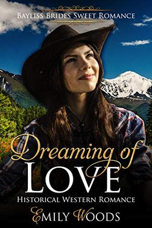 Dreaming of Love: Historical Western Romance by Emily Woods