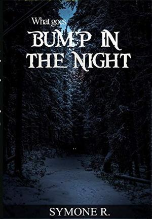 What Goes Bump in the Night by Symone R.