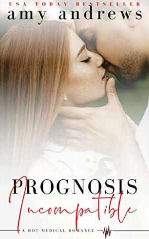 Prognosis Incompatible: Hot medical romance by Amy Andrews