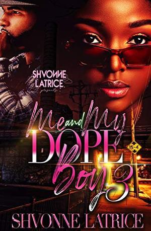 Me & My Dope Boy 3 by Shvonne Latrice