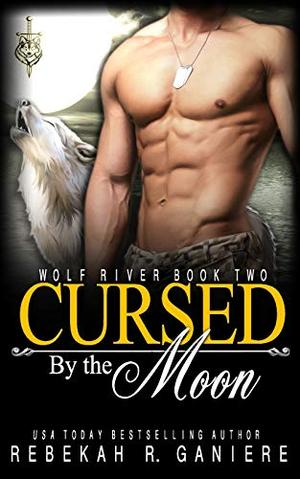 Cursed by the Moon (Wolf River) by Rebekah R. Ganiere