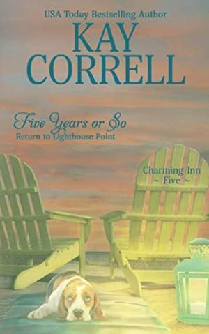 Five Years or So: Return to Lighthouse Point (Charming Inn) by Kay Correll