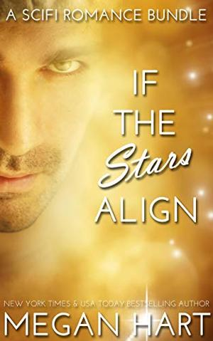 If the Stars Align: A SciFi Romance Bundle by Megan Hart