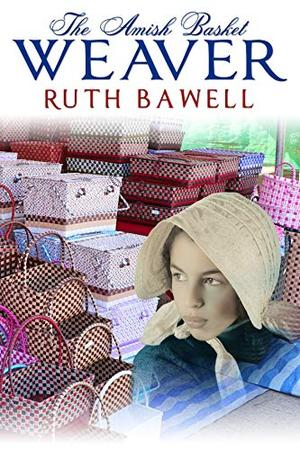 The Amish Basket Weaver: Amish Romance by Ruth Bawell