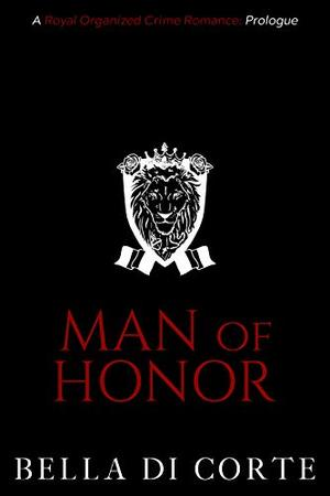Man of Honor: A Royal Organized Crime Romance: Prologue by Bella Di Corte
