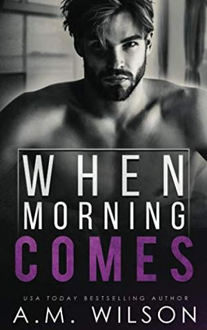 When Morning Comes by A.M. Wilson