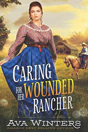 Caring for Her Wounded Rancher: A Western Historical Romance Book by Ava Winters