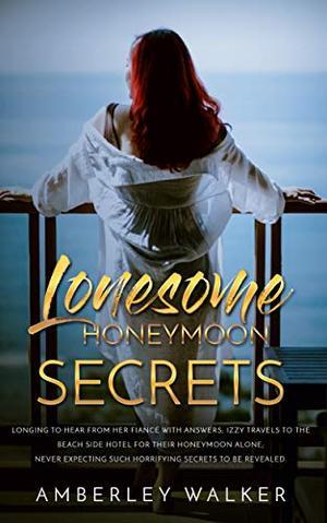 Lonesome Honeymoon Secrets by Amberley Walker