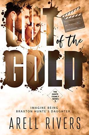 Out of the Gold: Imagine Being Braxton Hunte's Daughter by Arell Rivers