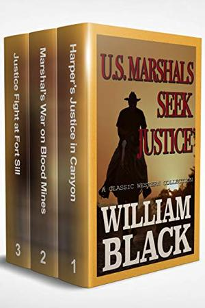 U.S. Marshals Seek Justice (A Classic Western Collection) by William Black