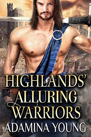 Highlands' Alluring Warriors: A Scottish Medieval Historical Collection by Adamina Young