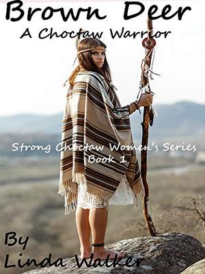Brown Deer: A Choctaw Warrior by Linda Walker