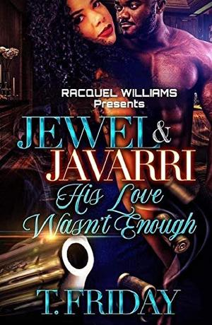 JEWEL & JAVARRI, HIS LOVE WASN'T ENOUGH by T. Friday