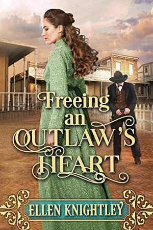 Freeing an Outlaw's Heart: A Historical Western Romance Book by Ellen Knightley