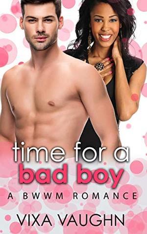 Time For A Bad Boy: A BWWM Romance by Vixa Vaughn