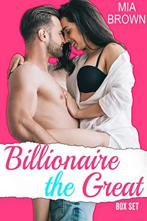 Billionaire The Great Romance Series by Mia Brown