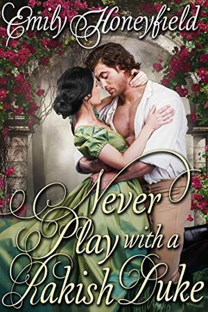 Never Play with a Rakish Duke: A Historical Regency Romance Book by Emily Honeyfield