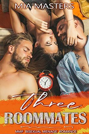 Three Roommates: MMF Bisexual Menage Romance by Mia Masters