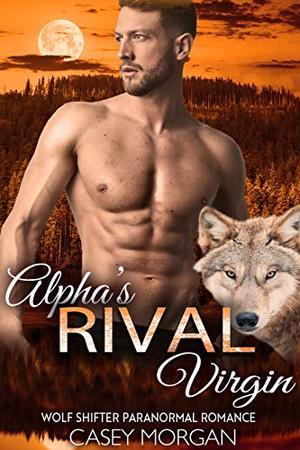 Alpha's Rival Virgin: Wolf Shifter Paranormal Romance by Casey Morgan