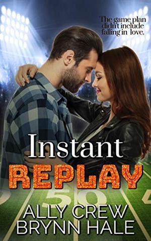 Instant Replay by Ally Crew, Brynn Hale