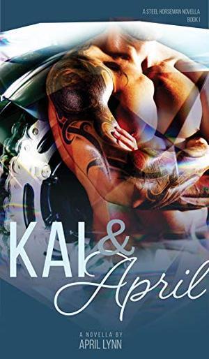 Kai and April: Steel Horseman MC Book 1 by April Lynn