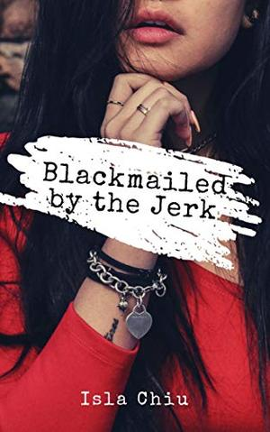 Blackmailed by the Jerk by Isla Chiu