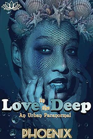 Love In The Deep : An Urban Paranormal by Phoenix Baines, Joi Miner