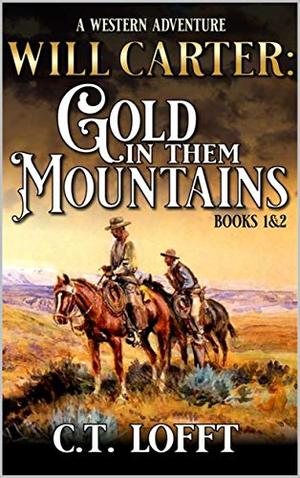 Will Carter: Gold In Them Mountains: Books One And Two by C.T. Lofft