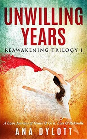 Unwilling Years: Reawakening Trilogy I by Ana Dylott