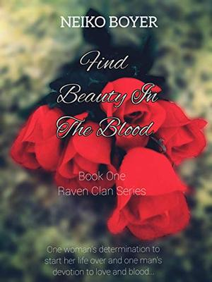 Find Beauty In The Blood: Book One (Raven Clan Series) by Neiko Boyer