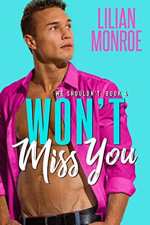 Won't Miss You: A Brother's Best Friend Romance by Lilian Monroe