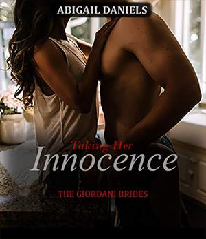 Taking Her Innocence: The Giordani Brides by Abigail Daniels
