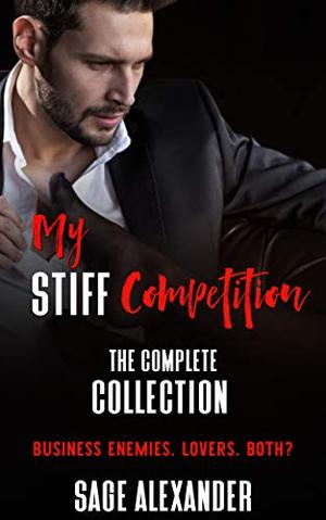 My Stiff Competition (The Complete Collection) by Sage Alexander
