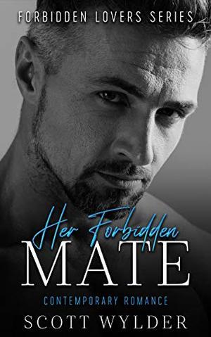 Her Forbidden Mate: Contemporary Romance (Forbidden Lovers Series) by Scott Wylder