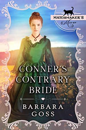 Conner's Contrary Bride: (Matchmaker's Mix-Up Book1) by Barbara Goss, Covers and Cupcakes