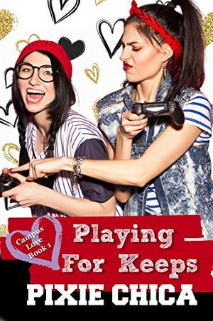 Playing for Keeps : Campus Love Book 1 by Pixie Chica