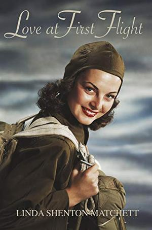Love at First Flight: A World War II Christian Romance by Linda Shenton Matchett