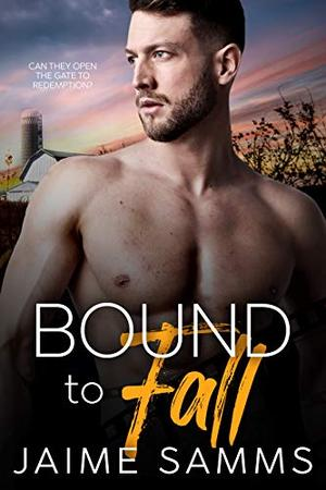 Bound To Fall: A Redemption Gay Romance Novel by Jaime Samms