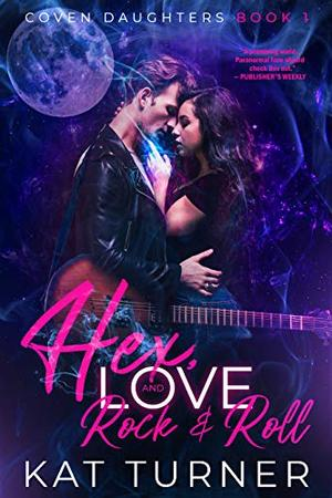 Hex, Love, and Rock & Roll by Kat Turner