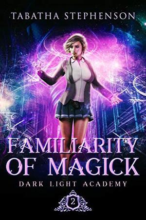Familiarity of Magick by Tabatha Stephenson