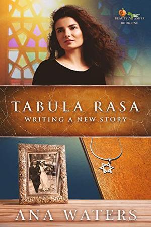 Tabula Rasa: Writing a New Story by Ana Waters