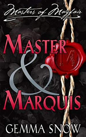 Master and Marquis by Gemma Snow, Rebecca Fairfax