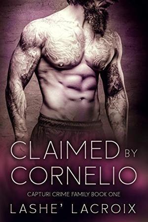 Claimed By Cornelio: A Dark Mafia Romance by Lashe' Lacroix