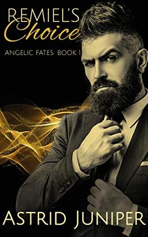 Remiel's Choice: Angelic Fates Book 1 by Astrid Juniper