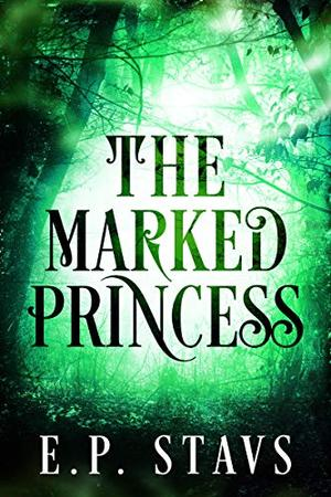 The Marked Princess: A New Adult Fantasy Romance by E.P. Stavs
