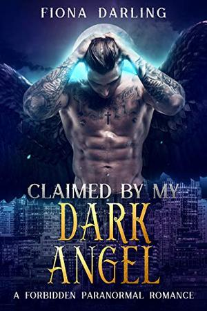 Claimed by my Dark Angel: A Forbidden Paranormal Romance by Fiona Darling